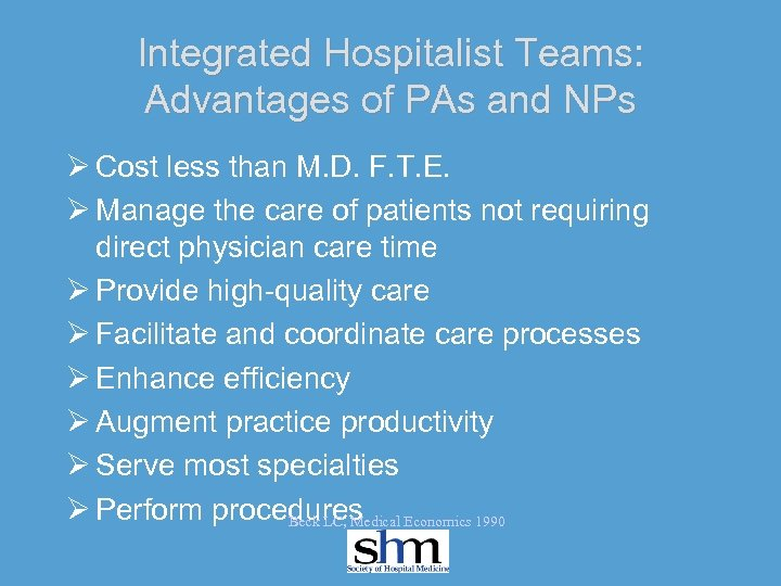 Integrated Hospitalist Teams: Advantages of PAs and NPs Ø Cost less than M. D.