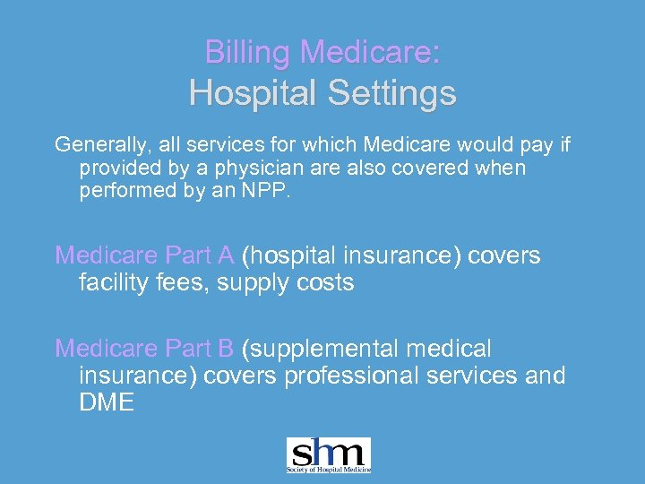 Billing Medicare: Hospital Settings Generally, all services for which Medicare would pay if provided