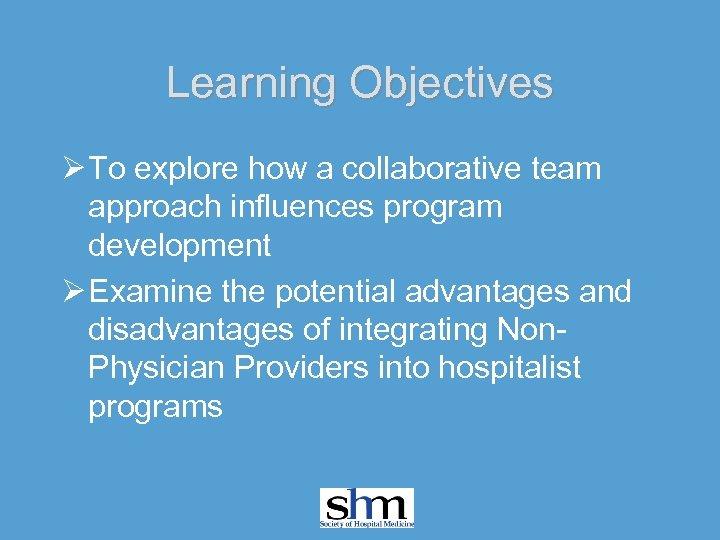 Learning Objectives Ø To explore how a collaborative team approach influences program development Ø
