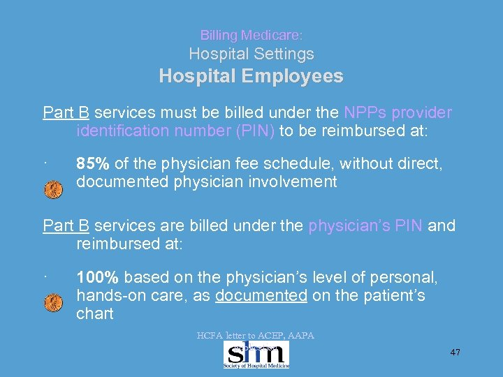 Billing Medicare: Hospital Settings Hospital Employees Part B services must be billed under the