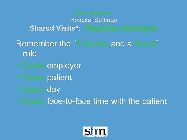 """Billing Medicare: Hospital Settings Shared Visits*: Physician Assistants Remember the """" 3 Sames and"""