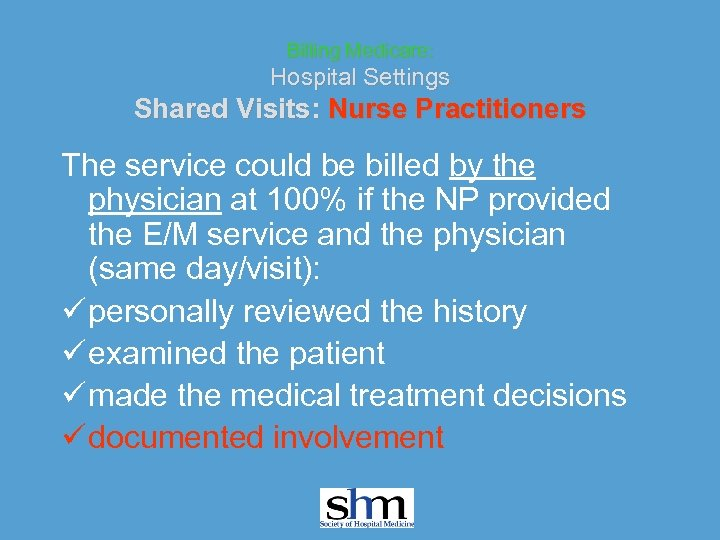 Billing Medicare: Hospital Settings Shared Visits: Nurse Practitioners The service could be billed by