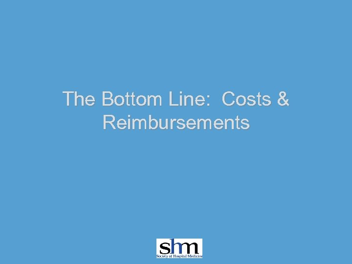 The Bottom Line: Costs & Reimbursements