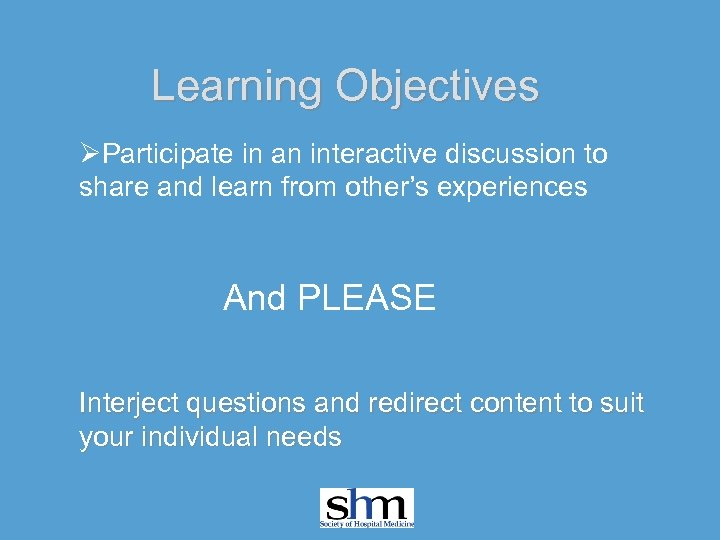 Learning Objectives ØParticipate in an interactive discussion to share and learn from other's experiences