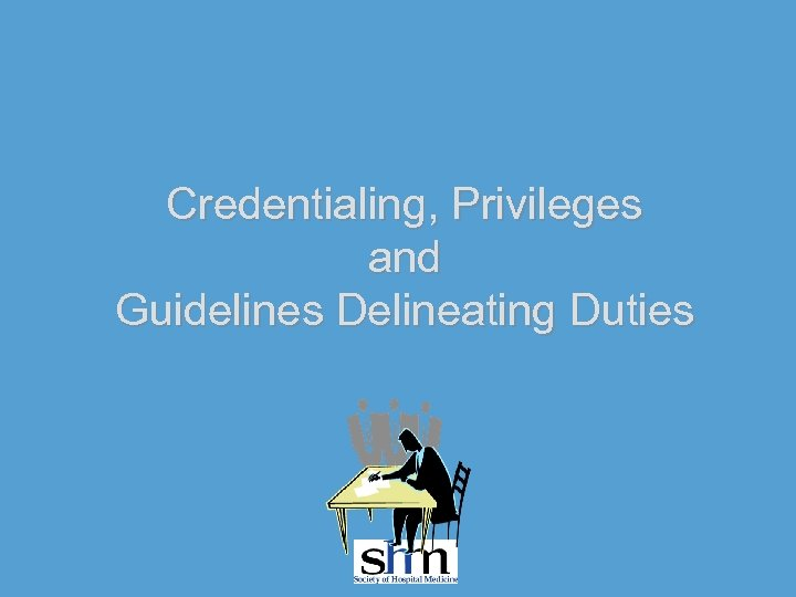 Credentialing, Privileges and Guidelines Delineating Duties