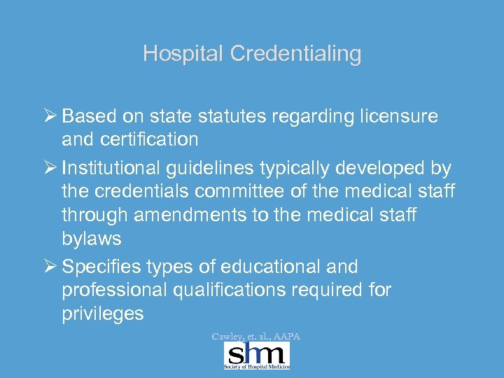 Hospital Credentialing Ø Based on state statutes regarding licensure and certification Ø Institutional guidelines