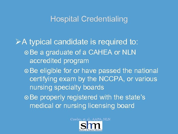 Hospital Credentialing Ø A typical candidate is required to: ¤ Be a graduate of