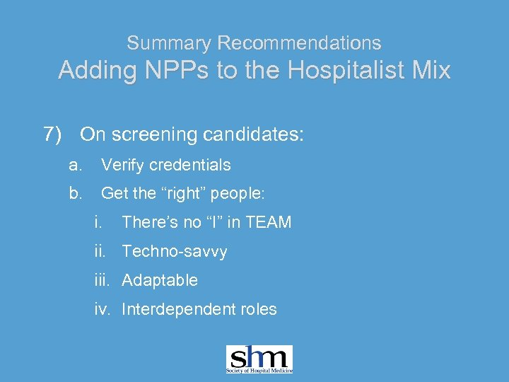 Summary Recommendations Adding NPPs to the Hospitalist Mix 7) On screening candidates: a. Verify