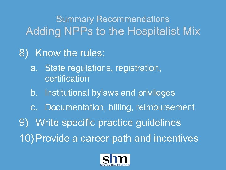 Summary Recommendations Adding NPPs to the Hospitalist Mix 8) Know the rules: a. State