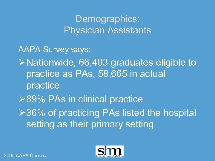 Demographics: Physician Assistants AAPA Survey says: Ø Nationwide, 66, 483 graduates eligible to practice