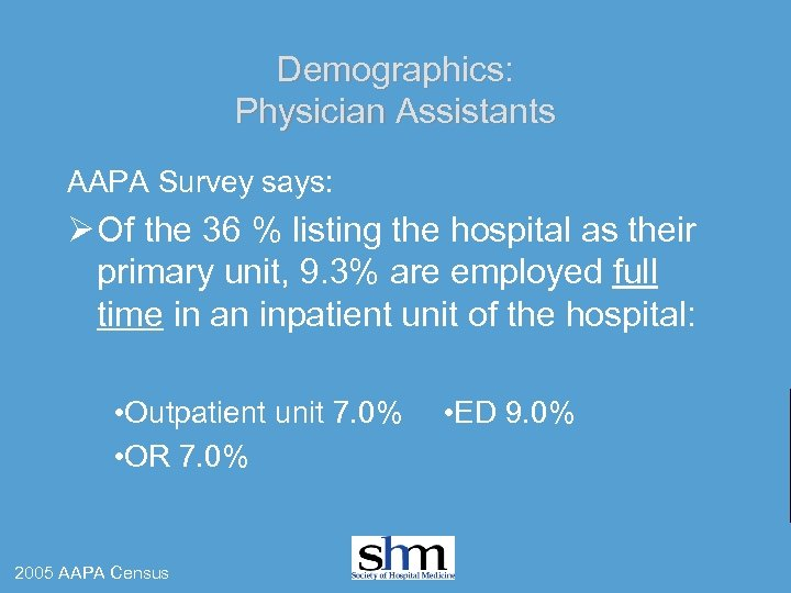 Demographics: Physician Assistants AAPA Survey says: Ø Of the 36 % listing the hospital