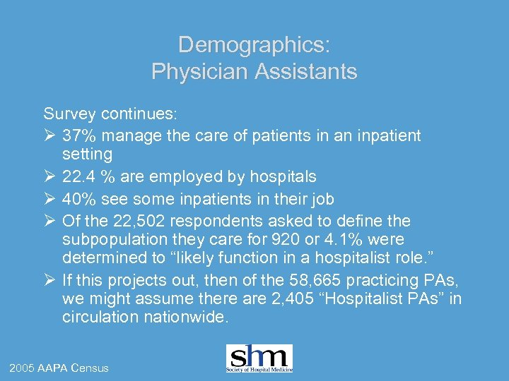 Demographics: Physician Assistants Survey continues: Ø 37% manage the care of patients in an