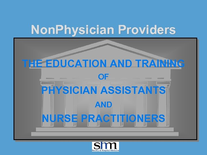Non. Physician Providers THE EDUCATION AND TRAINING OF PHYSICIAN ASSISTANTS AND NURSE PRACTITIONERS