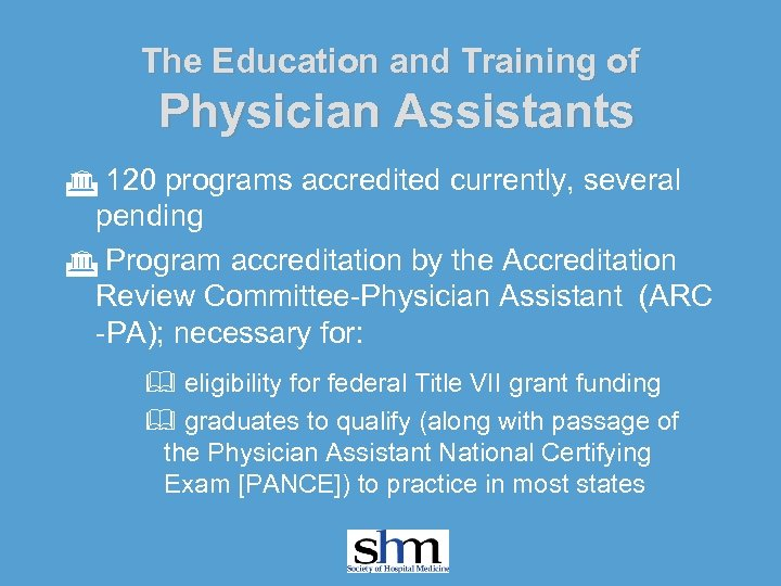 The Education and Training of Physician Assistants G 120 programs accredited currently, several pending