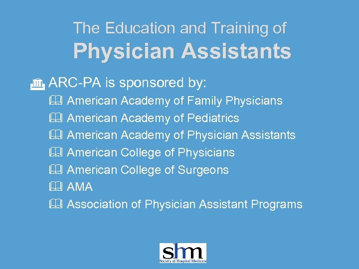The Education and Training of Physician Assistants G ARC-PA is sponsored by: & American