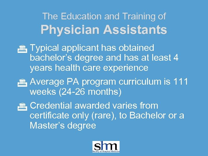 The Education and Training of Physician Assistants G Typical applicant has obtained bachelor's degree