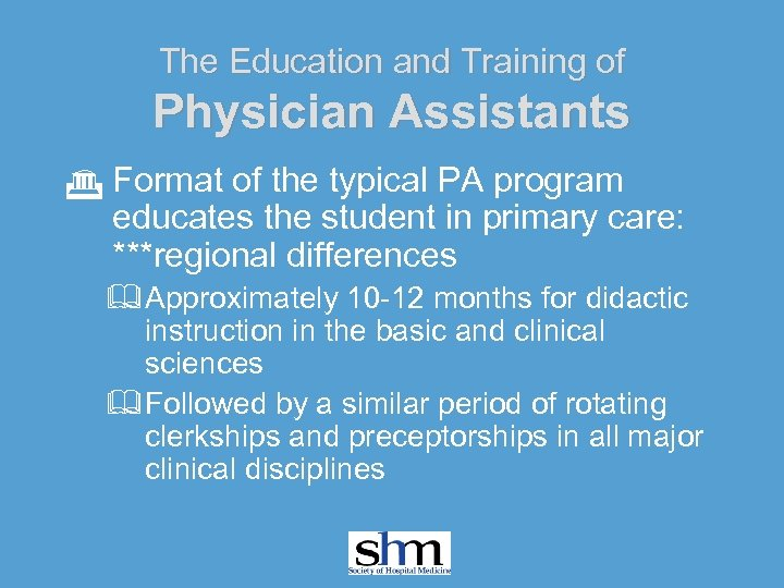 The Education and Training of Physician Assistants G Format of the typical PA program