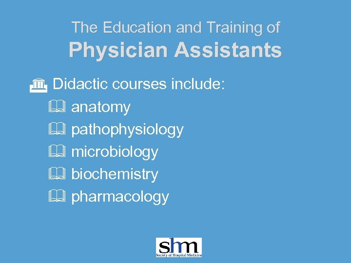 The Education and Training of Physician Assistants G Didactic courses include: & anatomy &