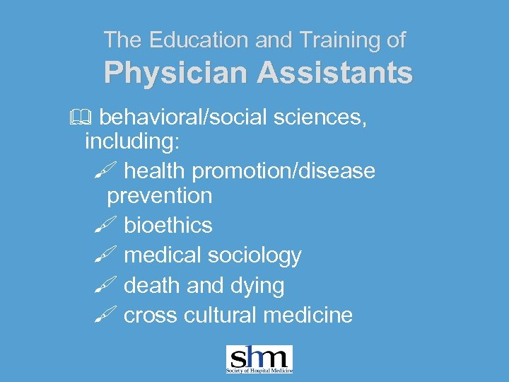The Education and Training of Physician Assistants & behavioral/social sciences, including: health promotion/disease prevention