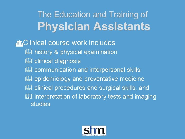 The Education and Training of Physician Assistants GClinical course work includes & history &