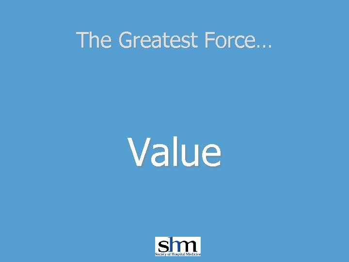 The Greatest Force… Value