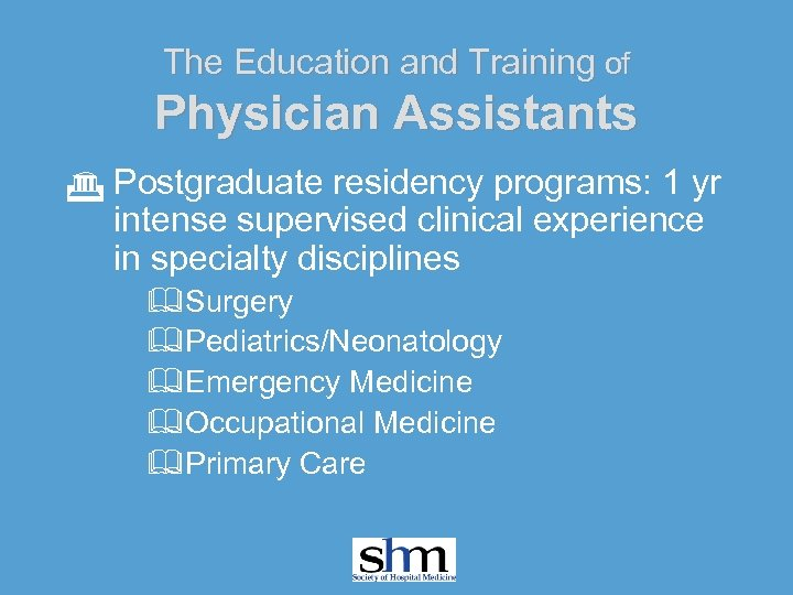 The Education and Training of Physician Assistants G Postgraduate residency programs: 1 yr intense