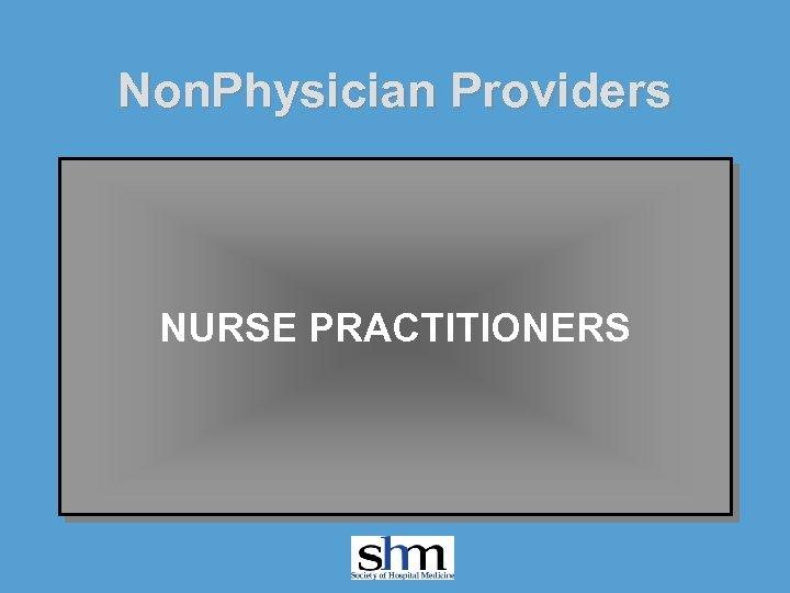 Non. Physician Providers NURSE PRACTITIONERS