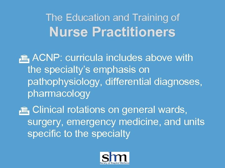 The Education and Training of Nurse Practitioners G ACNP: curricula includes above with the