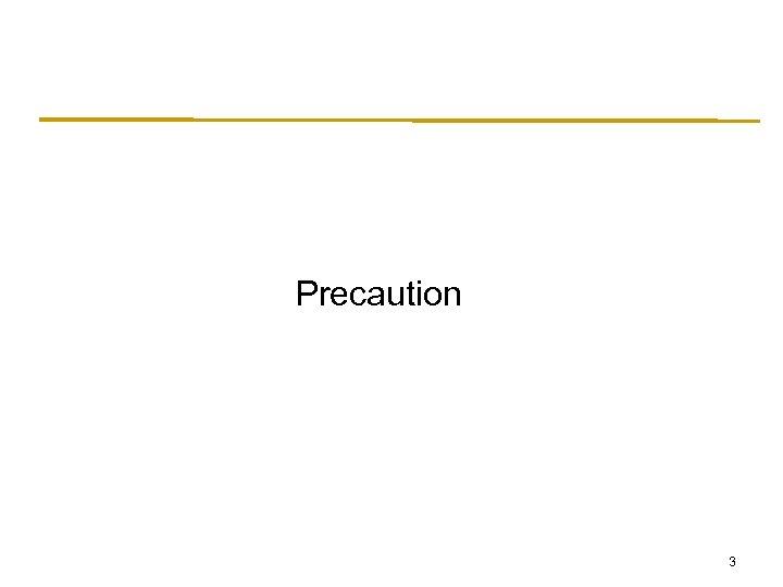 Precaution 3