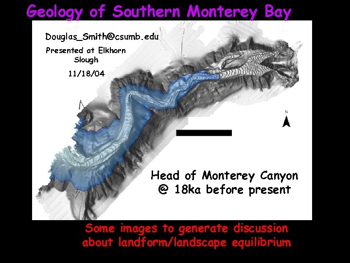 Geology of Southern Monterey Bay Douglas_Smith@csumb. edu Presented at Elkhorn Slough 11/18/04 Head of