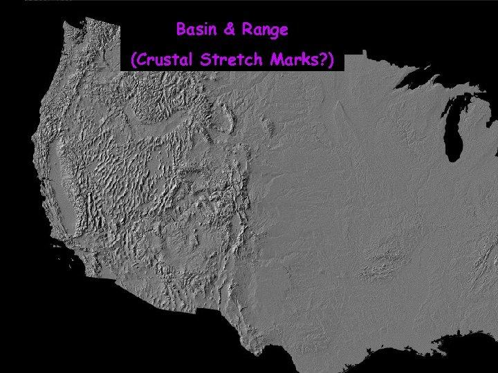 Basin & Range (Crustal Stretch Marks? )