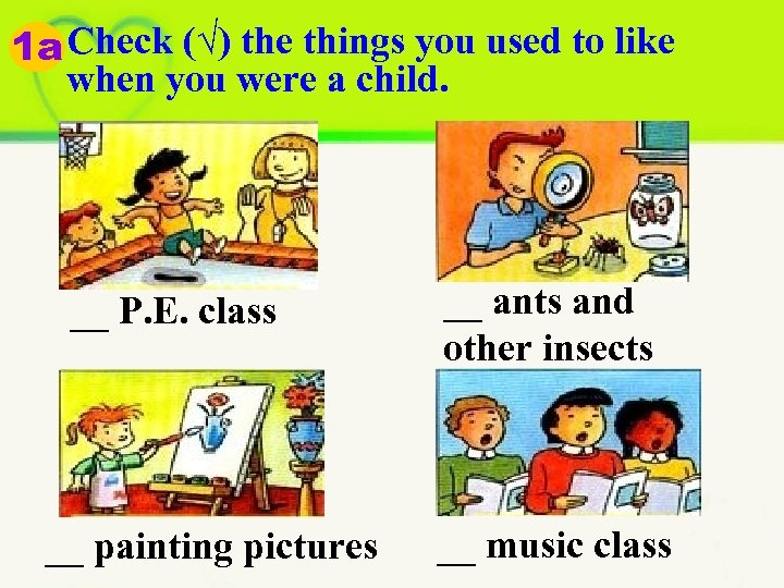 1 a Check (√) the things you used to like when you were a