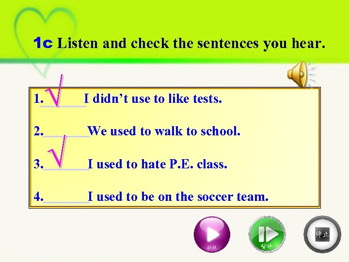 1 c Listen and check the sentences you hear. √ 1. I didn't use