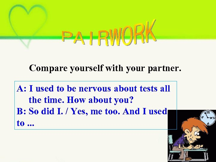 Compare yourself with your partner. A: I used to be nervous about tests all