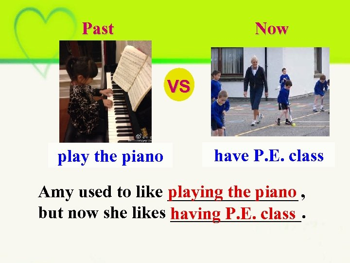Past Now VS play the piano have P. E. class Amy used to like
