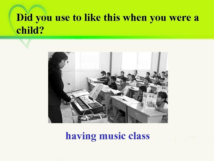 Did you use to like this when you were a child? having music class