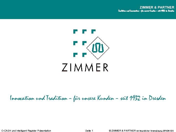ZIMMER & PARTNER Tradition und Innovation – für unsere Kunden – seit 1932 in