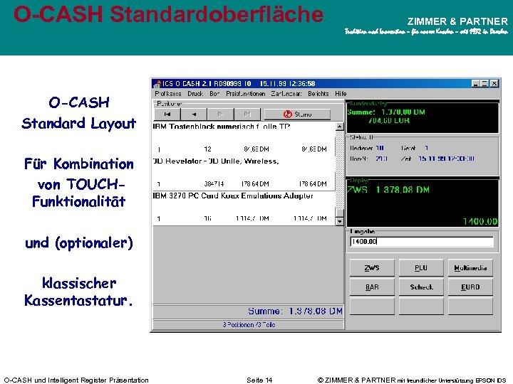 O-CASH Standardoberfläche ZIMMER & PARTNER Tradition und Innovation – für unsere Kunden – seit