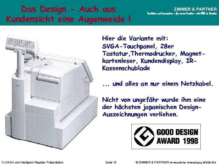 Das Design - Auch aus Kundensicht eine Augenweide ! ZIMMER & PARTNER Tradition und