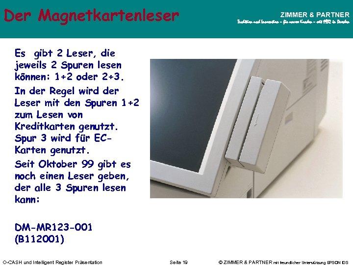 Der Magnetkartenleser ZIMMER & PARTNER Tradition und Innovation – für unsere Kunden – seit