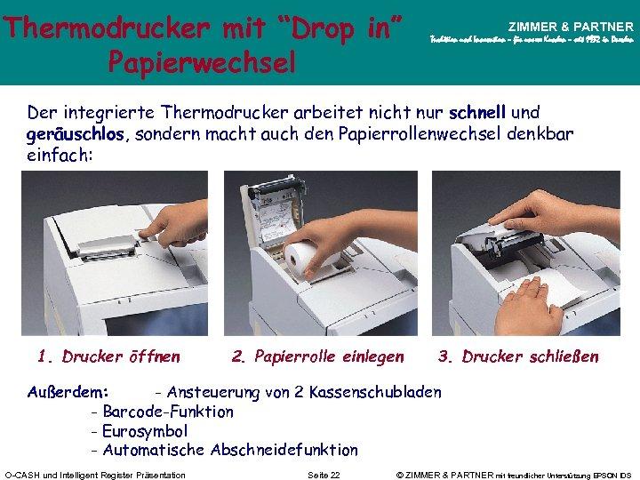 """Thermodrucker mit """"Drop in"""" Papierwechsel ZIMMER & PARTNER Tradition und Innovation – für unsere"""