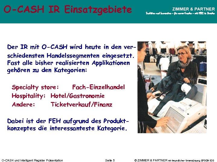O-CASH IR Einsatzgebiete ZIMMER & PARTNER Tradition und Innovation – für unsere Kunden –