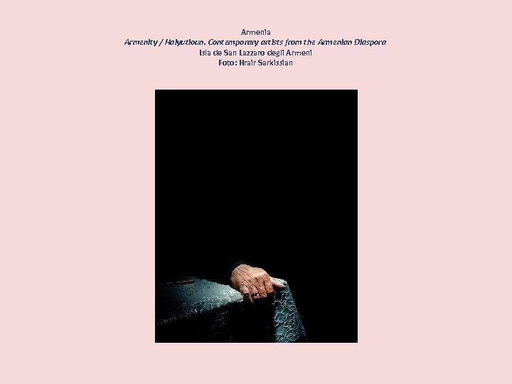 Armenia Armenity / Haiyutioun. Contemporary artists from the Armenian Diaspora Isla de San Lazzaro