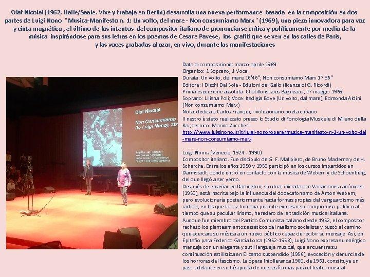 Olaf Nicolai (1962, Halle/Saale. Vive y trabaja en Berlín) desarrolla una nueva performance basada