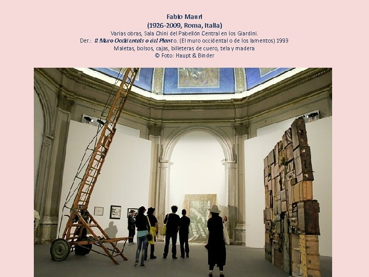 Fabio Mauri (1926 -2009, Roma, Italia) Varias obras, Sala Chini del Pabellón Central en