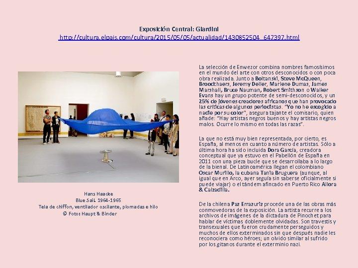 Exposición Central: Giardini http: //cultura. elpais. com/cultura/2015/05/05/actualidad/1430852504_647397. html La selección de Enwezor combina nombres