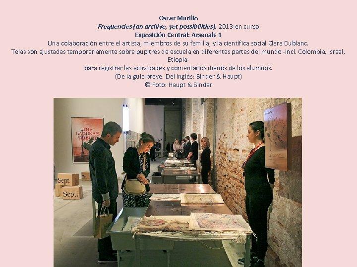 Oscar Murillo Frequencies (an archive, yet possibilities). 2013 -en curso Exposición Central: Arsenale 1