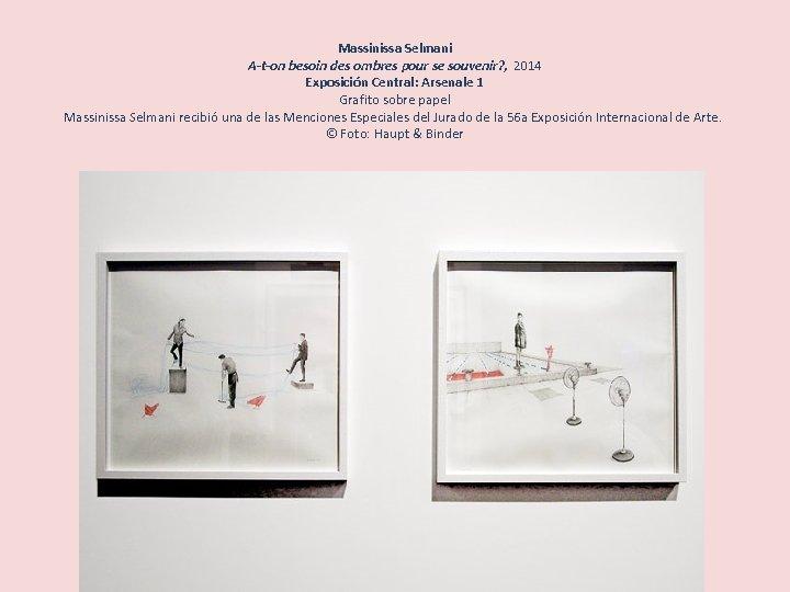 Massinissa Selmani A-t-on besoin des ombres pour se souvenir? , 2014 Exposición Central: Arsenale