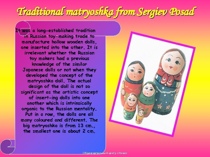 Traditional matryoshka from Sergiev Posad It was a long-established tradition in Russian toy-making trade