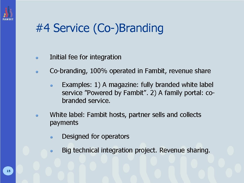 #4 Service (Co-)Branding Initial fee for integration Co-branding, 100% operated in Fambit, revenue share